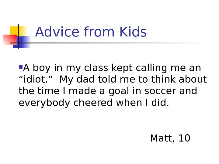 "Advice from Kids A boy in my class kept calling me an ""idiot. "" My dad"