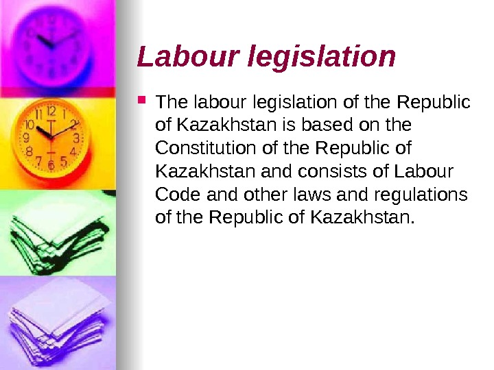 Labour legislation The labour legislation of the Republic of Kazakhstan is based on the Constitution of
