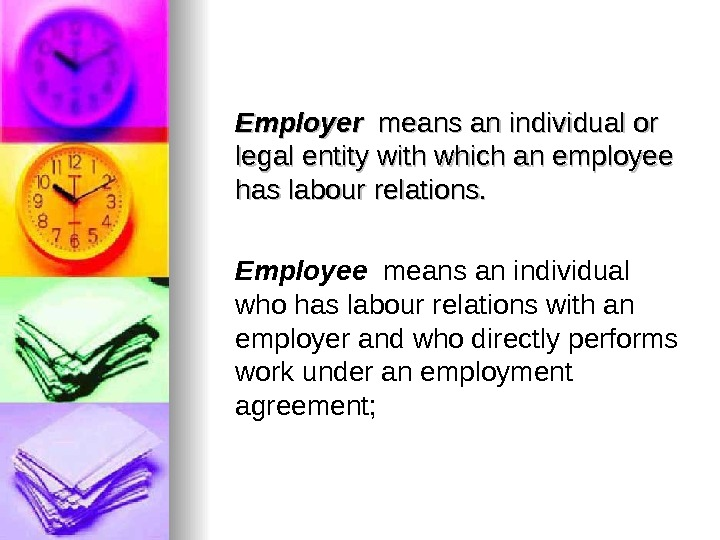 Employer  means an individual or legal entity with which an employee has labour relations. Employee