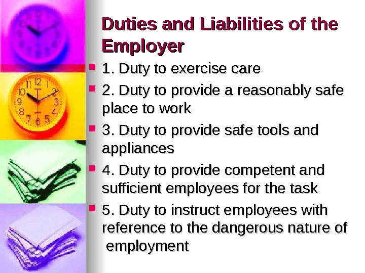 Duties and Liabilities of the Employer 1. Duty to exercise care 2. Duty to provide a