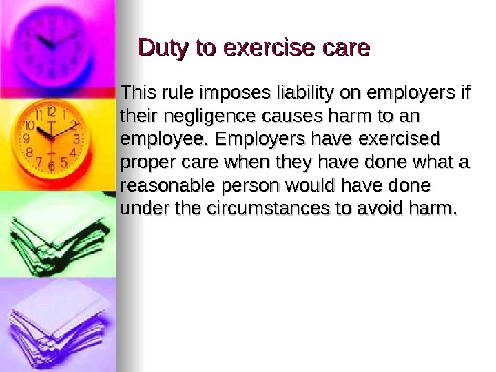 Duty to exercise care This rule imposes liability on employers if their negligence causes harm to