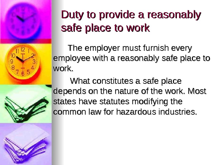 Duty to provide a reasonably safe place to work   The employer must furnish every