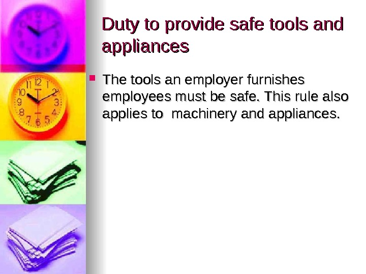 Duty to provide safe tools and appliances The tools an employer furnishes employees must be safe.