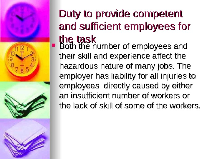 Duty to provide competent and sufficient employees for the task Both the number of employees and