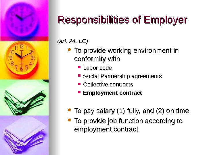 Responsibilities of Employer (art. 24, LC) To provide working environment in conformity with Labor code Social