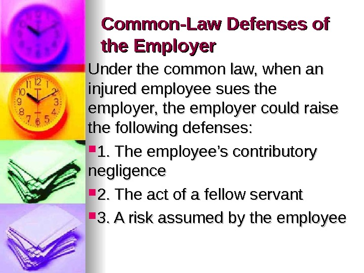 Common-Law Defenses of the Employer Under the common law, when an injured employee sues the employer,