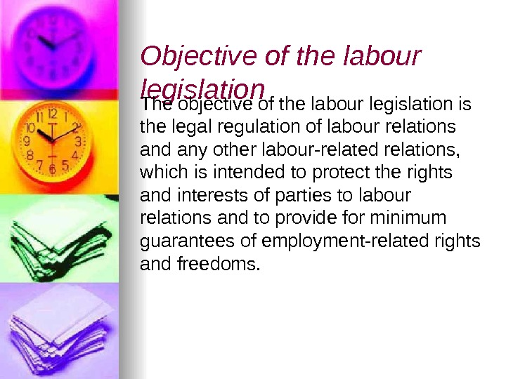 Objective of the labour legislation The objective of the labour legislation is the legal regulation of