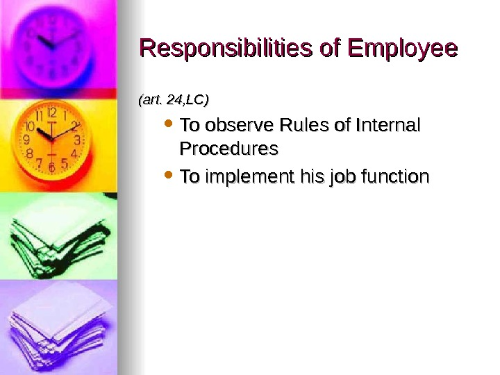 Responsibilities of Employee (art. 24, LC) To observe Rules of Internal Procedures To implement his job