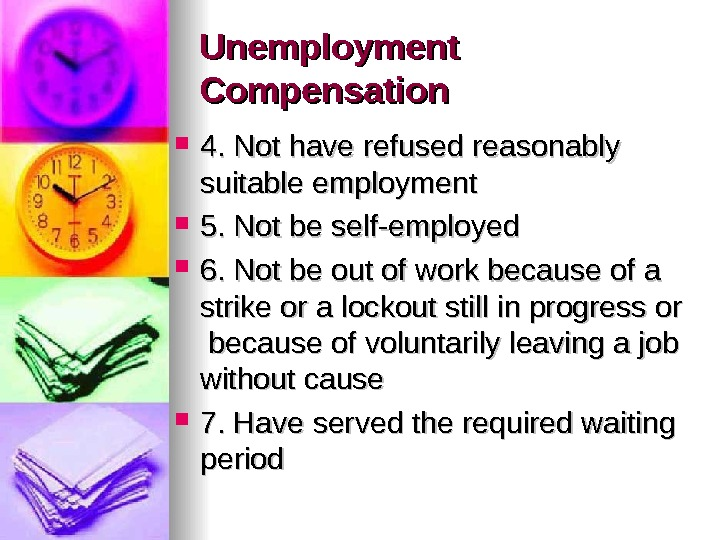 Unemployment Compensation 4. Not have refused reasonably suitable employment 5. Not be self-employed 6. Not be