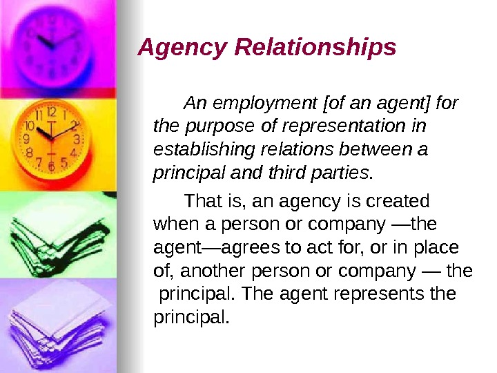 Agency Relationships   An employment [of an agent] for the purpose of representation in establishing