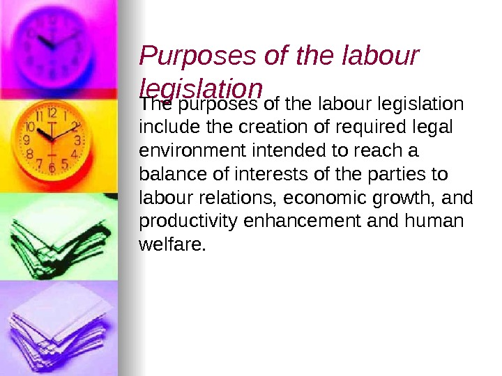 Purposes of the labour legislation The purposes of the labour legislation include the creation of required