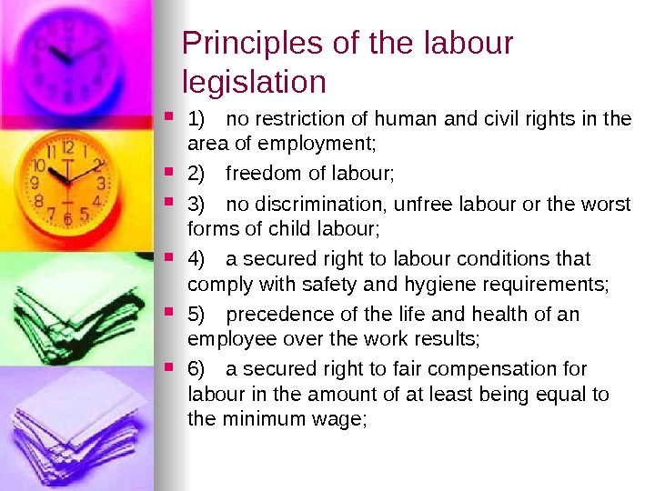 Principles of the labour legislation 1) no restriction of human and civil rights in the area
