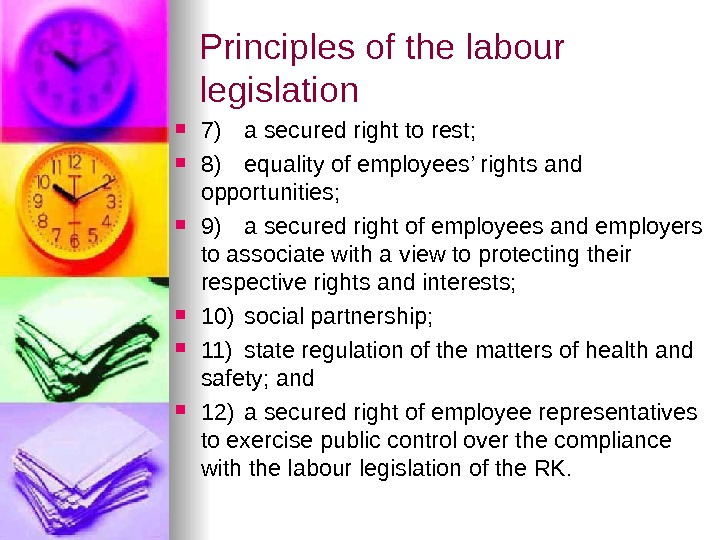 Principles of the labour legislation 7) a secured right to rest;  8) equality of employees'
