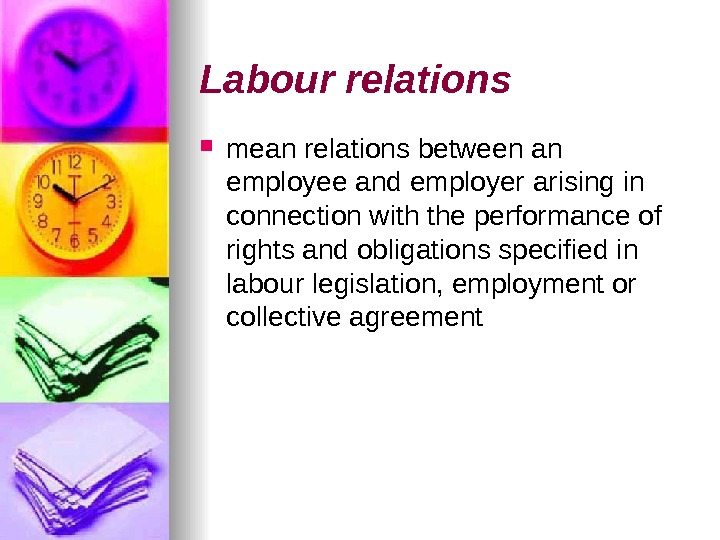 Labour relations mean relations between an employee and employer arising in connection with the performance of