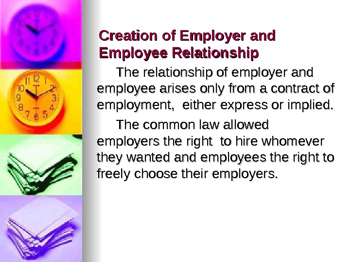 Creation of Employer and Employee Relationship  The relationship of employer and employee arises only from