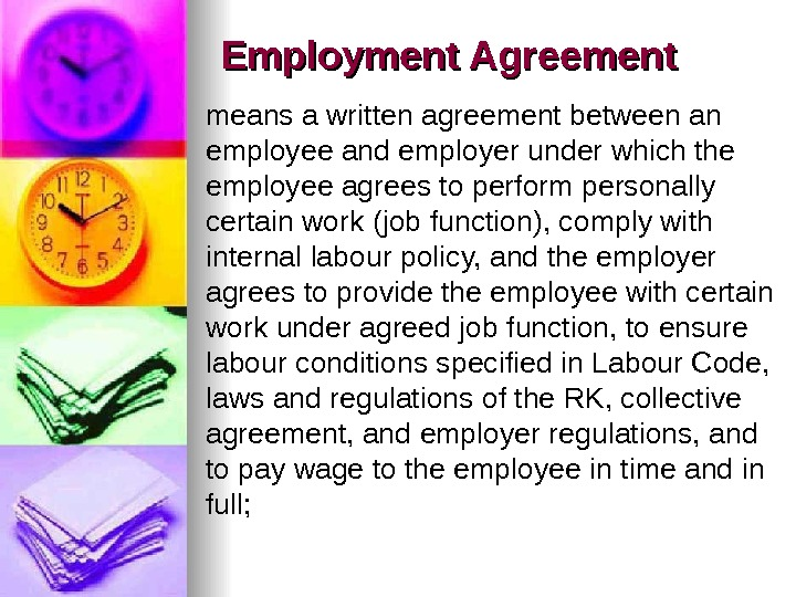 Employment Agreement means a written agreement between an employee and employer under which the employee agrees