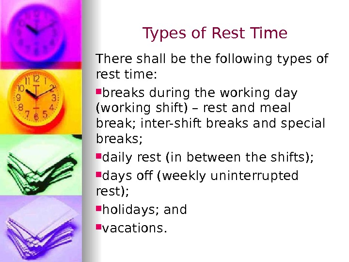 Types of Rest Time There shall be the following types of rest time:  breaks during