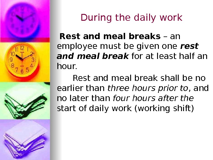 During the daily work  Rest and meal breaks – an employee must be given one