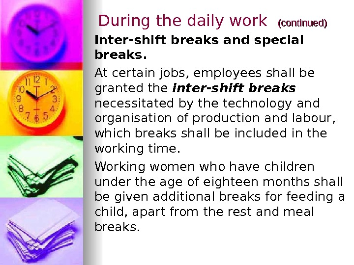 During the daily work  (continued)  Inter-shift breaks and special breaks.  At certain jobs,
