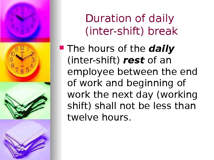 Duration of daily (inter-shift) break The hours of the daily  (inter-shift) rest of an employee