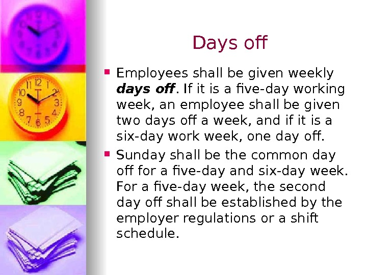 Days of Employees shall be given weekly days of. If it is a five-day working week,