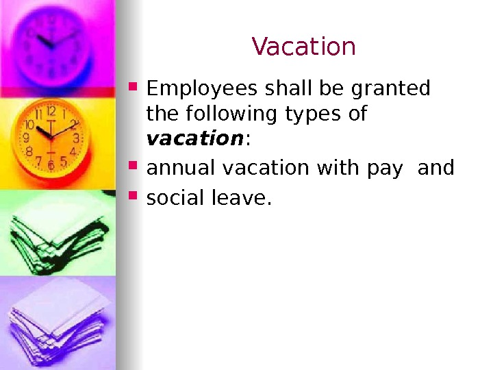 Vacation Employees shall be granted the following types of vacation :  annual vacation with pay