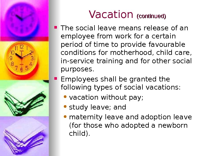 Vacation (continued)  The social leave means release of an employee from work for a certain