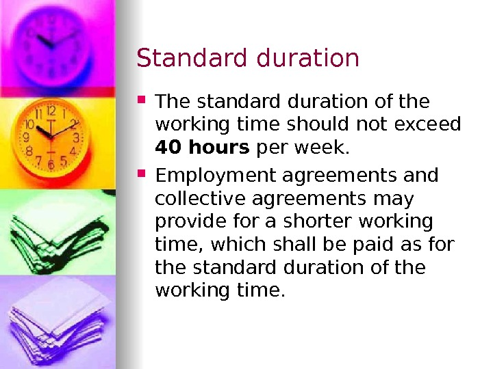Standard duration The standard duration of the working time should not exceed 40 hours per week.