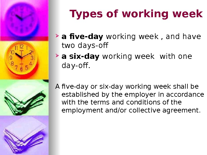 Types of working week a five-day working week , and have two days-of a six-day working