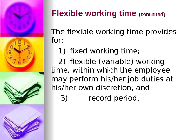 Flexible working time (continued) The flexible working time provides for: 1) fixed working time; 2) flexible