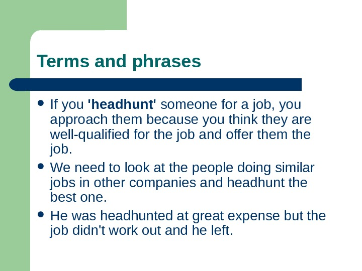 Terms and phrases If you 'headhunt' someone for a job, you approach them because you think