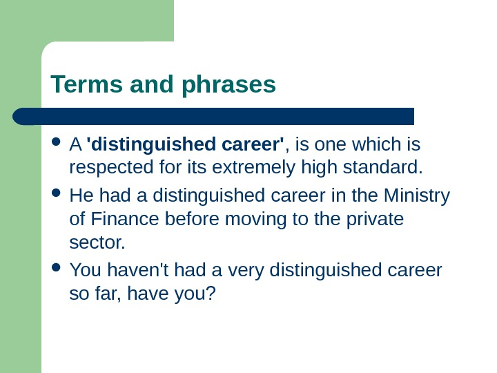 Terms and phrases A 'distinguished career' , is one which is respected for its extremely high