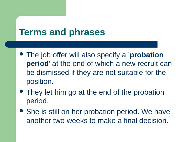 Terms and phrases The job offer will also specify a ' probation period ' at the