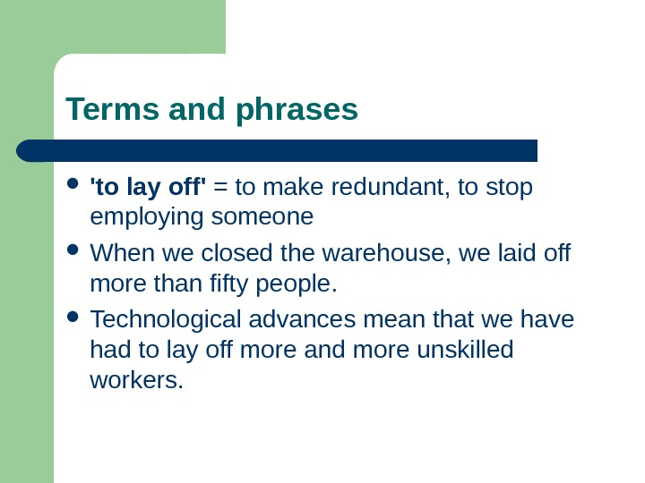 Terms and phrases 'to lay off' = to make redundant, to stop employing someone When we