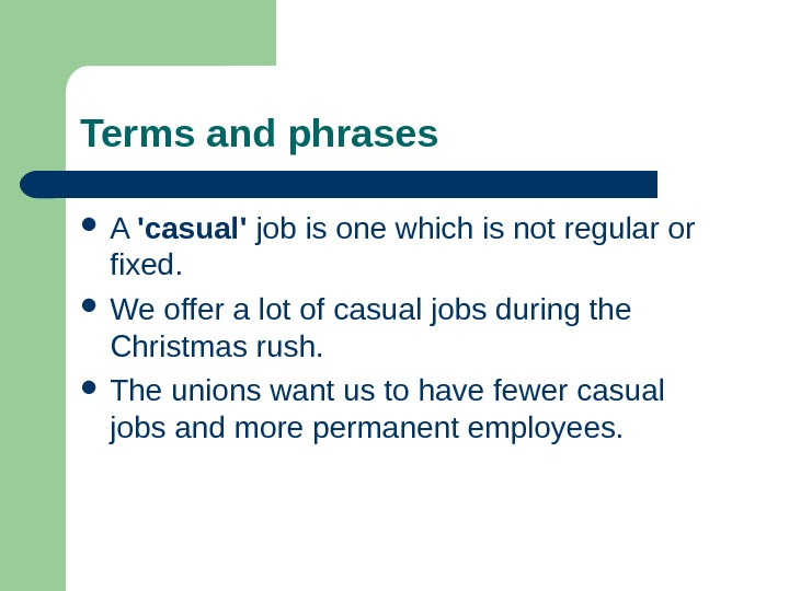 Terms and phrases A 'casual' job is one which is not regular or fixed.  We