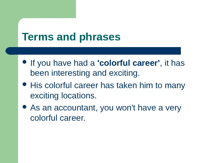 Terms and phrases If you have had a 'colorful career' , it has been interesting and