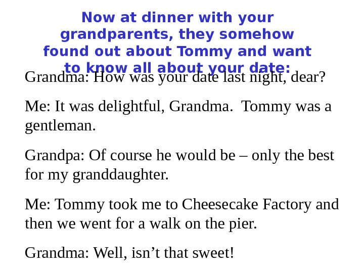 Now at dinner with your grandparents, they somehow found out about Tommy and want