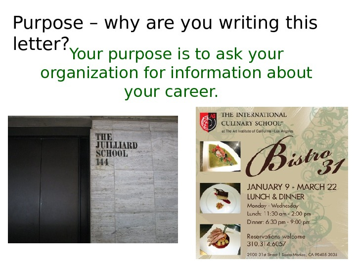 Purpose – why are you writing this letter? Your purpose is to ask your