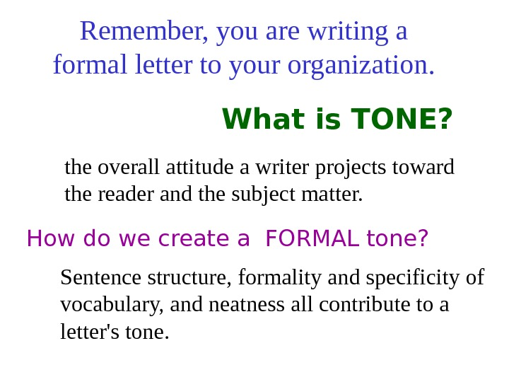 Remember, you are writing a formal letter to your organization. How do we create