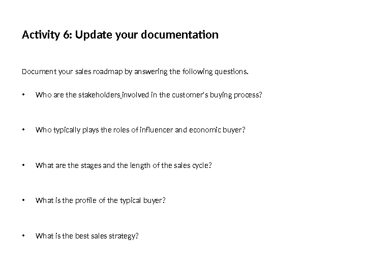 Activity 6: Update your documentation Document your sales roadmap by answering the following questions.  •