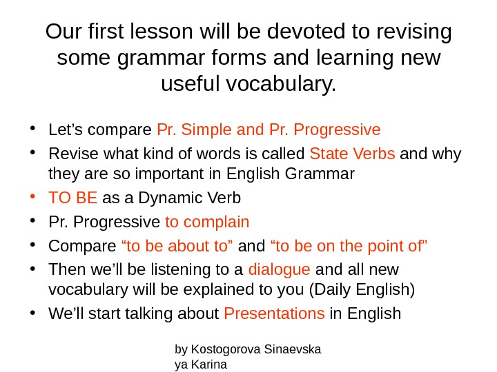 by Kostogorova Sinaevska ya Karina. Our first lesson will be devoted to revising some grammar