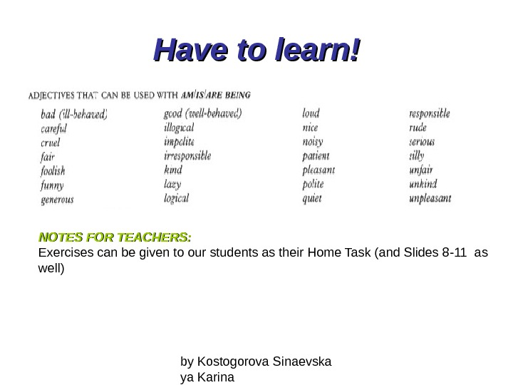 by Kostogorova Sinaevska ya Karina. Have to learn! NOTES FOR TEACHERS: Exercises can be given