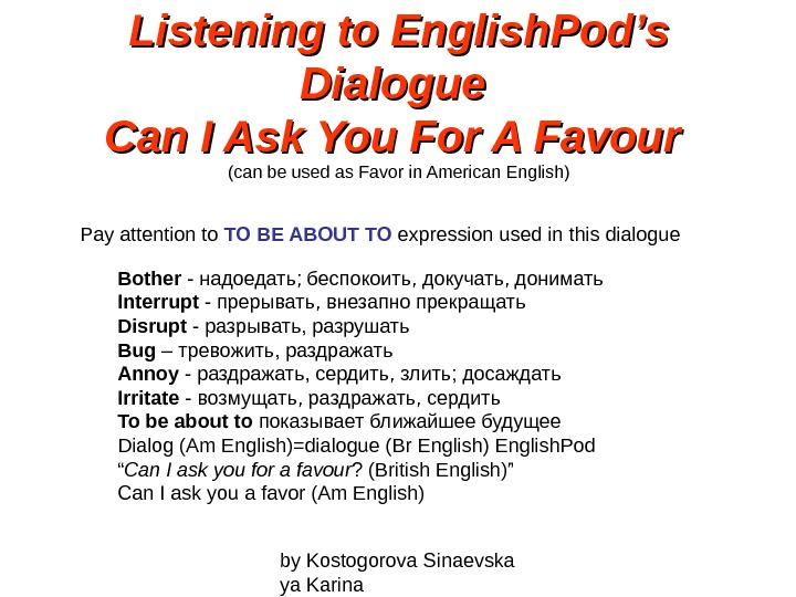 by Kostogorova Sinaevska ya Karina. Listening to English. Pod's Dialogue Can I Ask You For