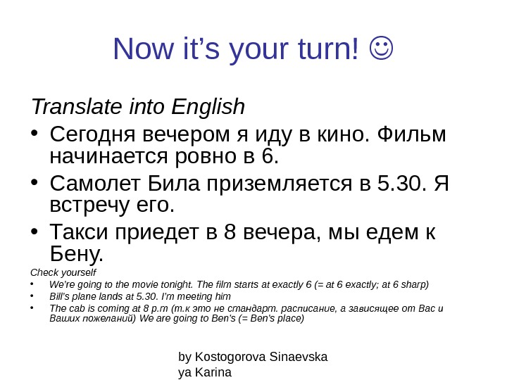 by Kostogorova Sinaevska ya Karina. Now it's your turn!  Translate into English • Сегодня