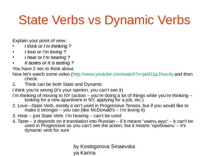 by Kostogorova Sinaevska ya Karina. State Verbs vs Dynamic Verbs Explain your point of view: