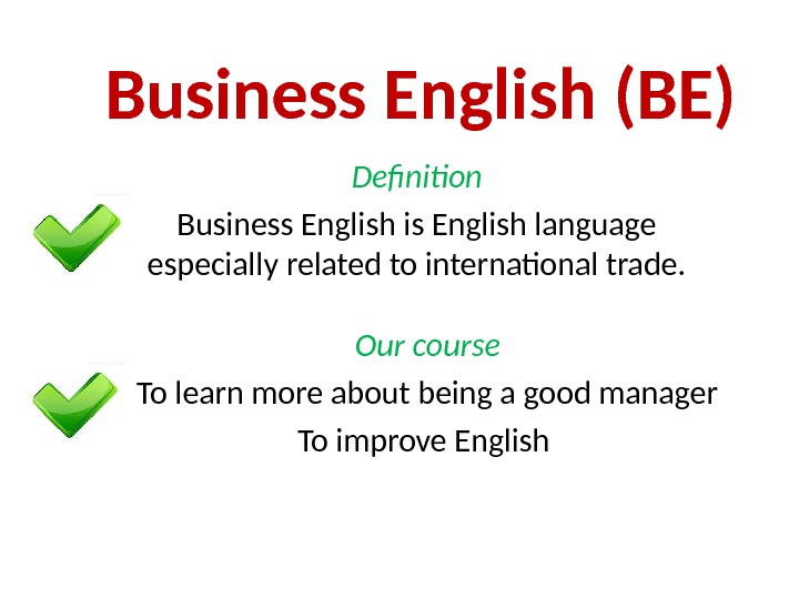 Business English (BE) Definition Business English is English language especially related to international trade.  Our