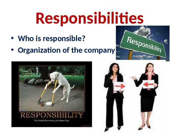 Responsibilities  • Who is responsible?  • Organization of the company