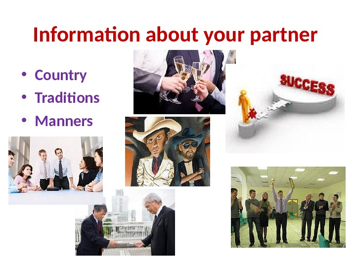 Information about your partner  • Country  • Traditions • Manners
