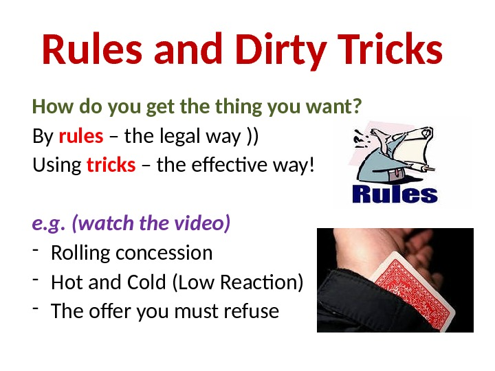 Rules and Dirty Tricks How do you get the thing you want?  By rules –
