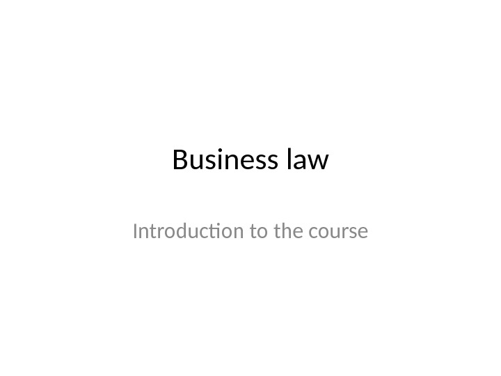 Business law Introduction to the course